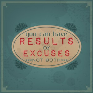 You can have results or excuses, not both